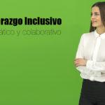 Líderes Inclusivos. Características, fortalezas y debilidades